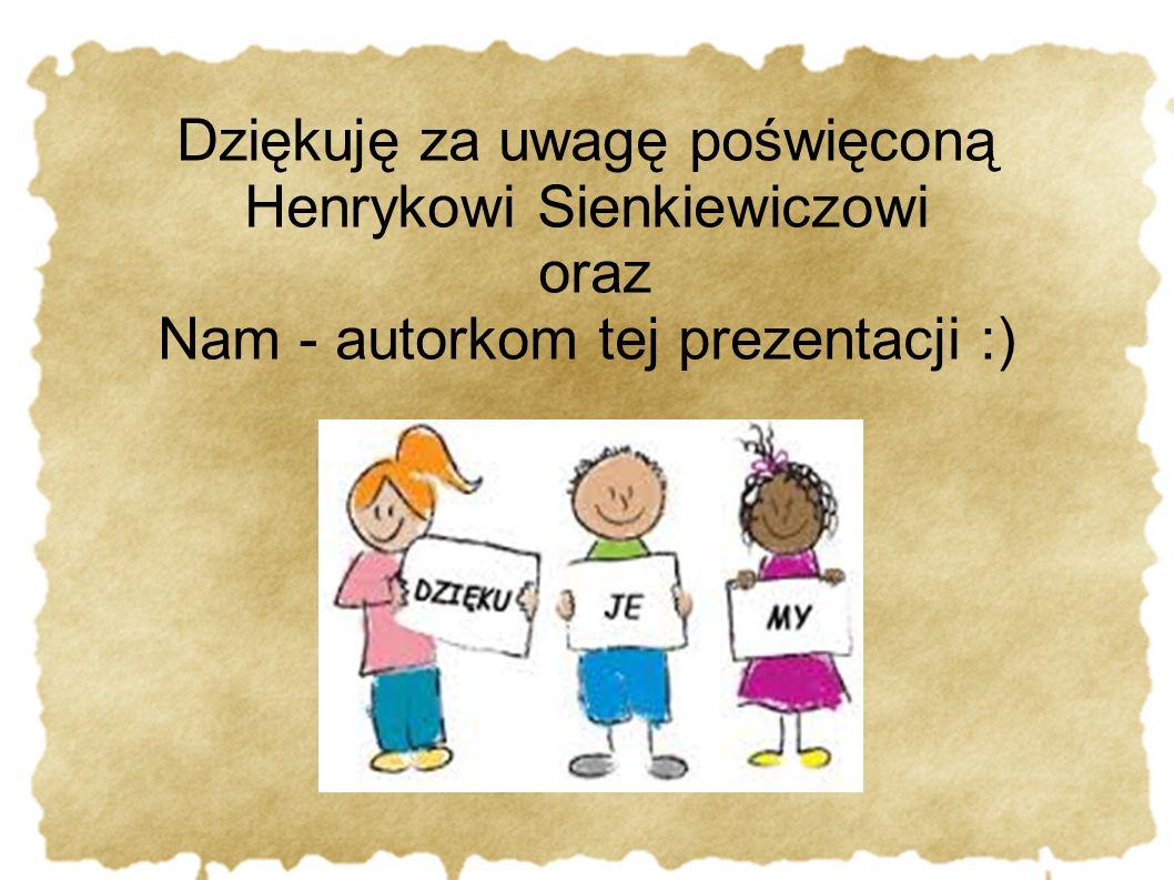 Dziękuję za uwagę poświęconą Henrykowi Sienkiewiczowi oraz