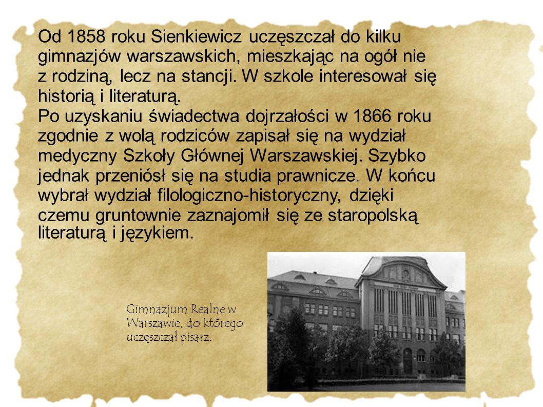 Od 1858 roku Sienkiewicz uczęszczał do kilku gimnazjów warszawskich, mieszkając na ogół nie z rodziną, lecz na stancji. W szkole interesował się historią i literaturą.