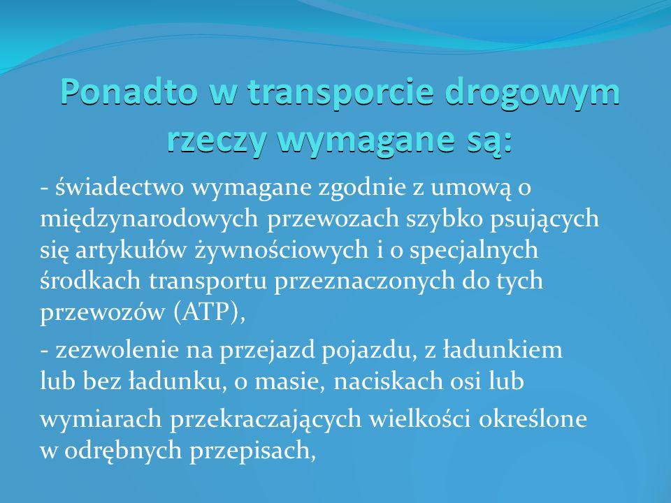 Ponadto w transporcie drogowym rzeczy wymagane są: