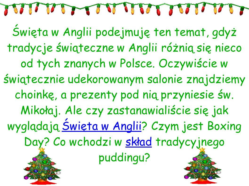 Święta w Anglii podejmuję ten temat, gdyż tradycje świąteczne w Anglii różnią się nieco od tych znanych w Polsce.