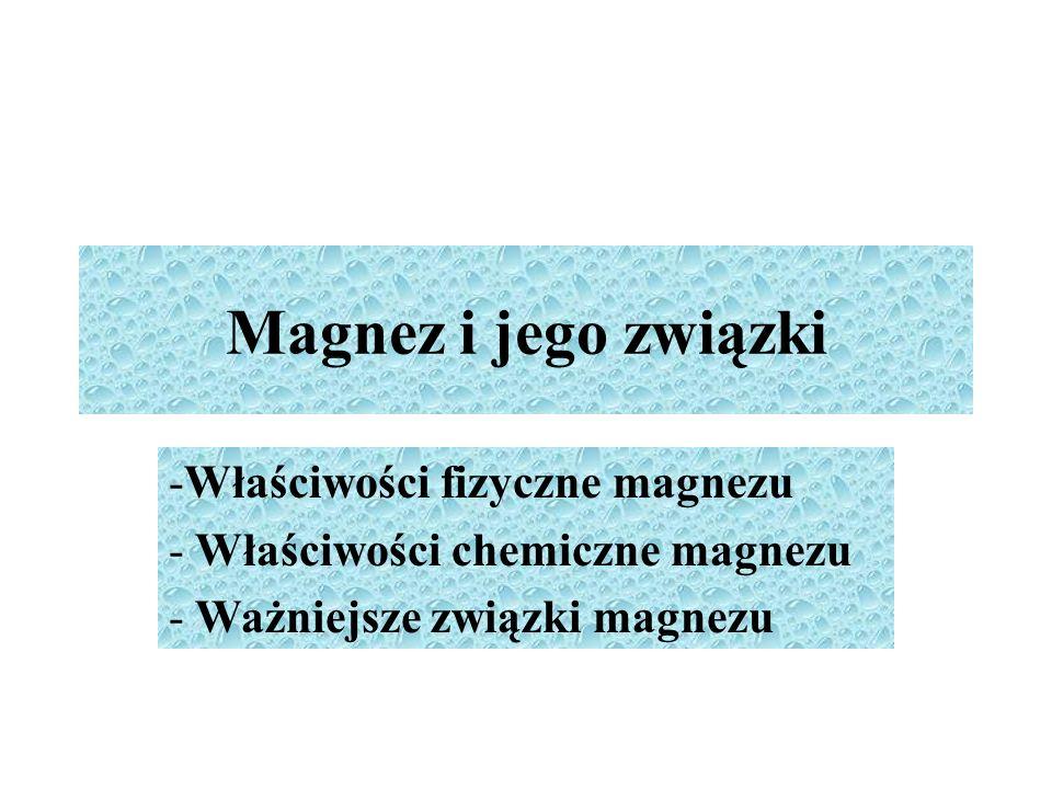 Magnez i jego związki Właściwości fizyczne magnezu