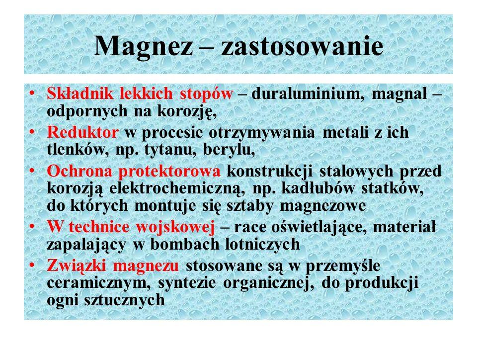 Magnez – zastosowanie Składnik lekkich stopów – duraluminium, magnal – odpornych na korozję,