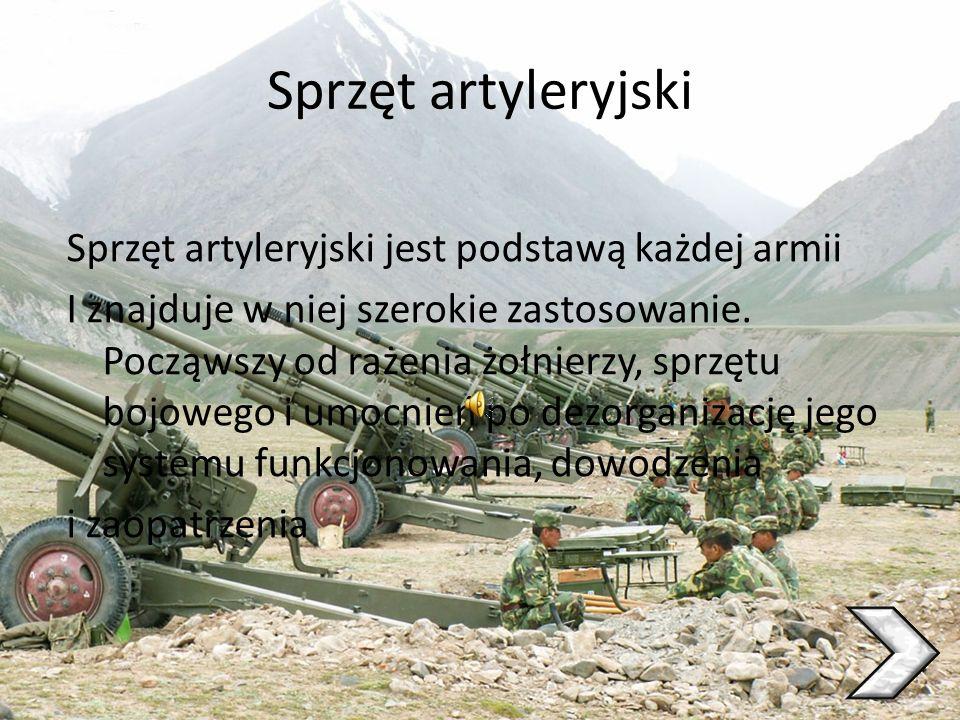 Sprzęt artyleryjski Sprzęt artyleryjski jest podstawą każdej armii