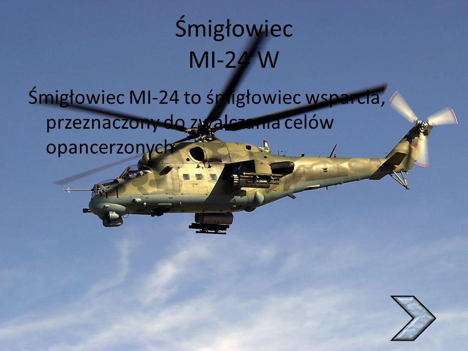 Śmigłowiec MI-24 W Śmigłowiec MI-24 to śmigłowiec wsparcia, przeznaczony do zwalczania celów opancerzonych.