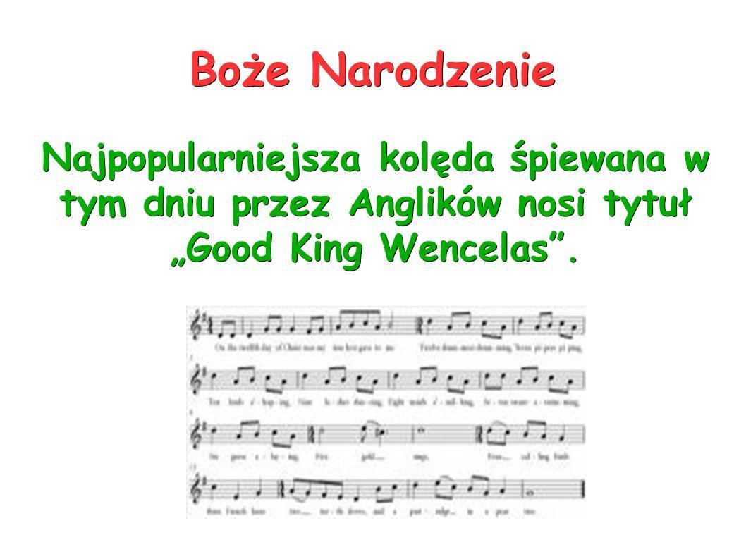 """Najpopularniejsza kolęda śpiewana w tym dniu przez Anglików nosi tytuł """"Good King Wencelas ."""