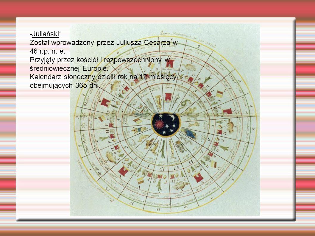 -Juliański: Został wprowadzony przez Juliusza Cesarza w 46 r.p. n. e.
