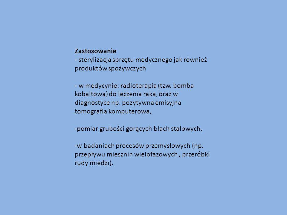 Zastosowanie - sterylizacja sprzętu medycznego jak również produktów spożywczych.