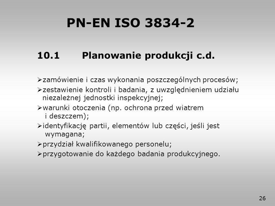 PN-EN ISO 3834-2 10.1 Planowanie produkcji c.d.