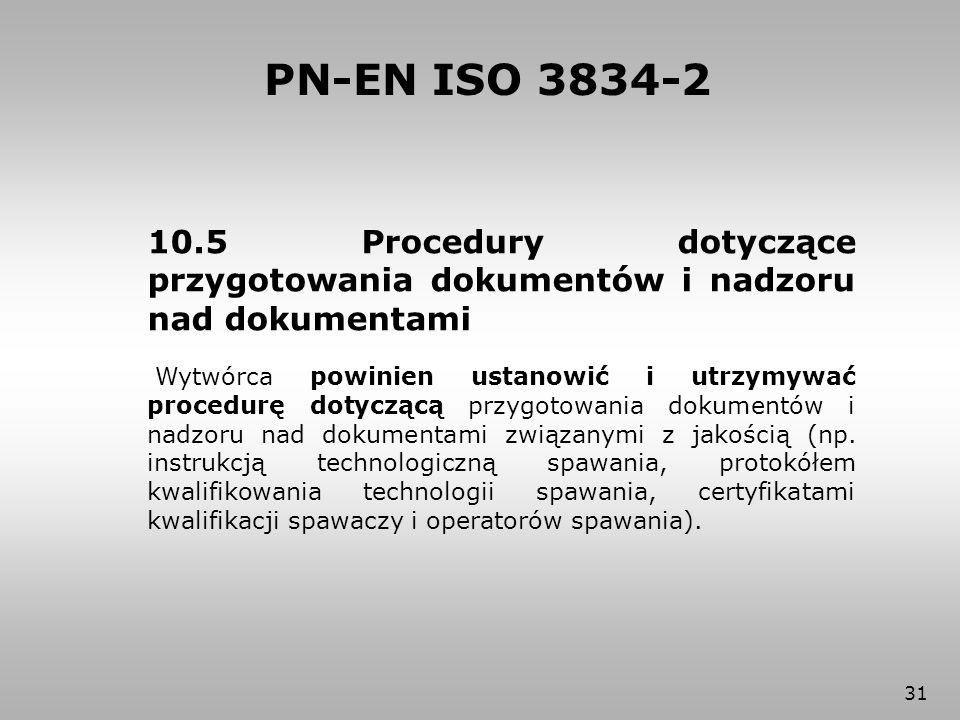 PN-EN ISO 3834-2 10.5 Procedury dotyczące przygotowania dokumentów i nadzoru nad dokumentami.