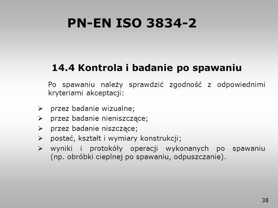 PN-EN ISO 3834-2 14.4 Kontrola i badanie po spawaniu
