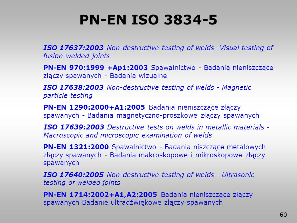 PN-EN ISO 3834-5 ISO 17637:2003 Non-destructive testing of welds -Visual testing of fusion-welded joints.