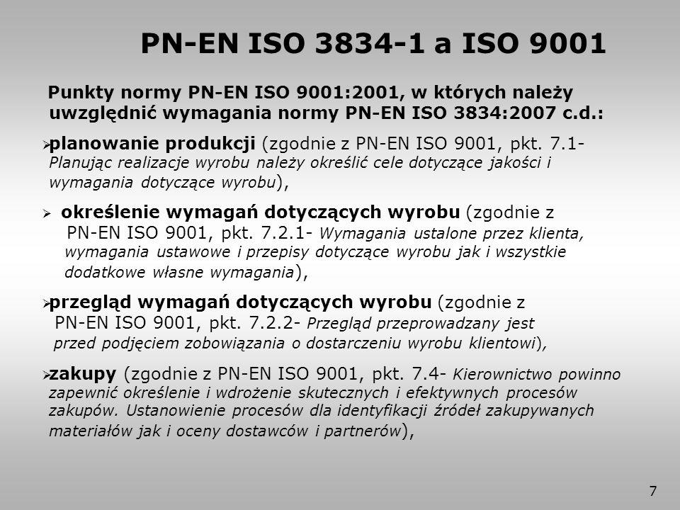 PN-EN ISO 3834-1 a ISO 9001 Punkty normy PN-EN ISO 9001:2001, w których należy uwzględnić wymagania normy PN-EN ISO 3834:2007 c.d.: