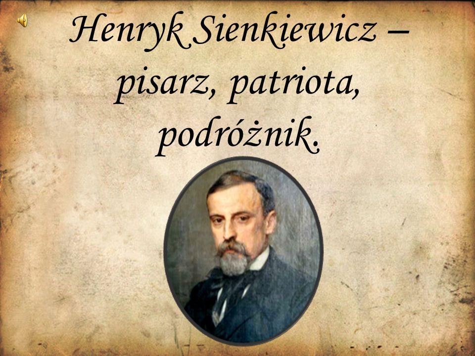 Henryk Sienkiewicz – pisarz, patriota, podróżnik.