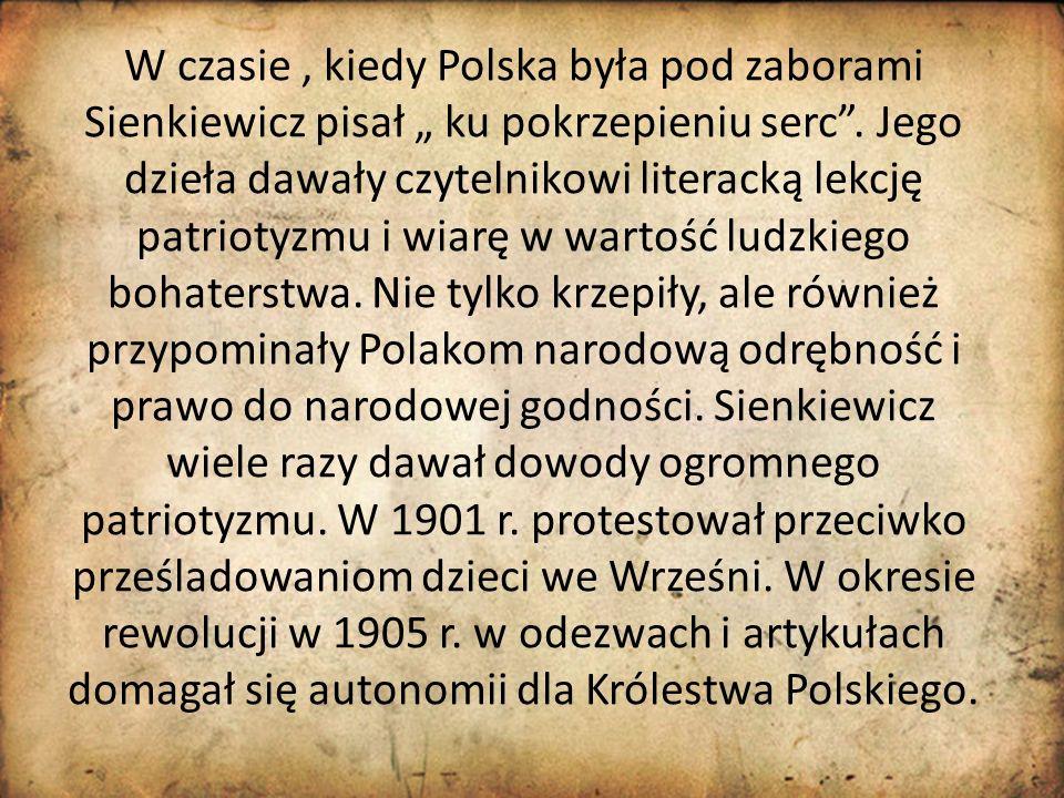 """W czasie , kiedy Polska była pod zaborami Sienkiewicz pisał """" ku pokrzepieniu serc ."""