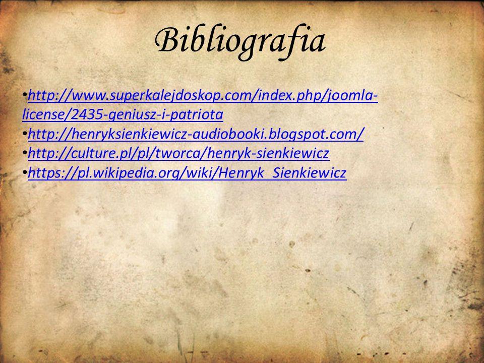 Bibliografia http://www.superkalejdoskop.com/index.php/joomla- license/2435-geniusz-i-patriota. http://henryksienkiewicz-audiobooki.blogspot.com/