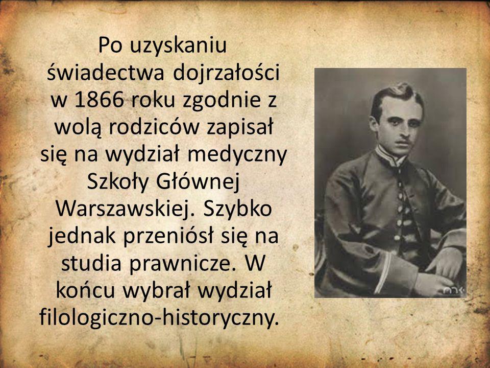 Po uzyskaniu świadectwa dojrzałości w 1866 roku zgodnie z wolą rodziców zapisał się na wydział medyczny Szkoły Głównej Warszawskiej.
