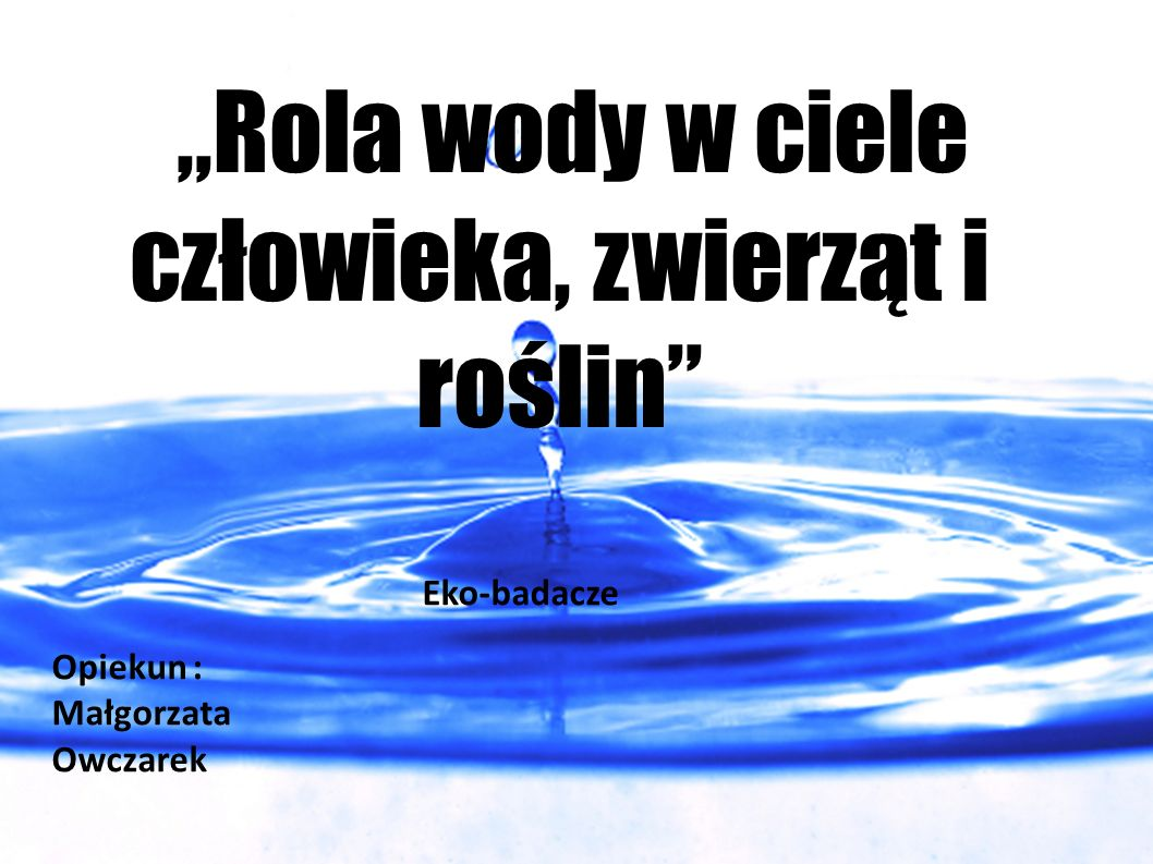 """""""Rola wody w ciele człowieka, zwierząt i roślin"""