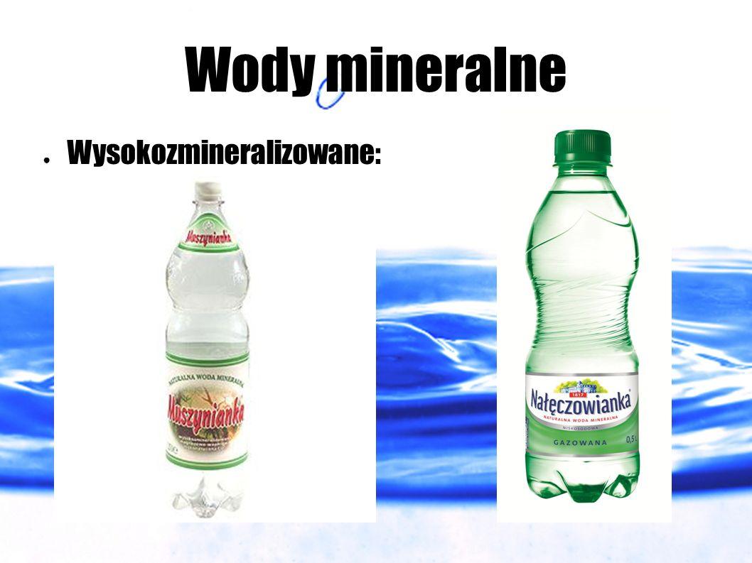 Wody mineralne Wysokozmineralizowane: