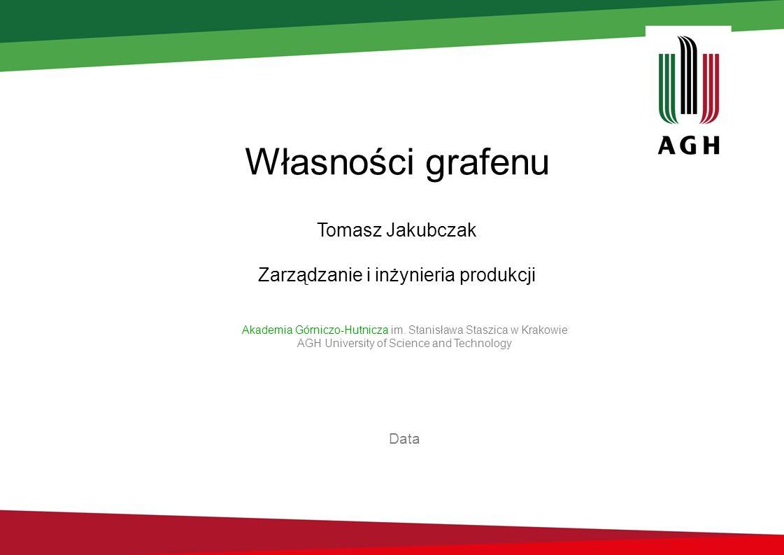 Własności grafenu Tomasz Jakubczak Zarządzanie i inżynieria produkcji