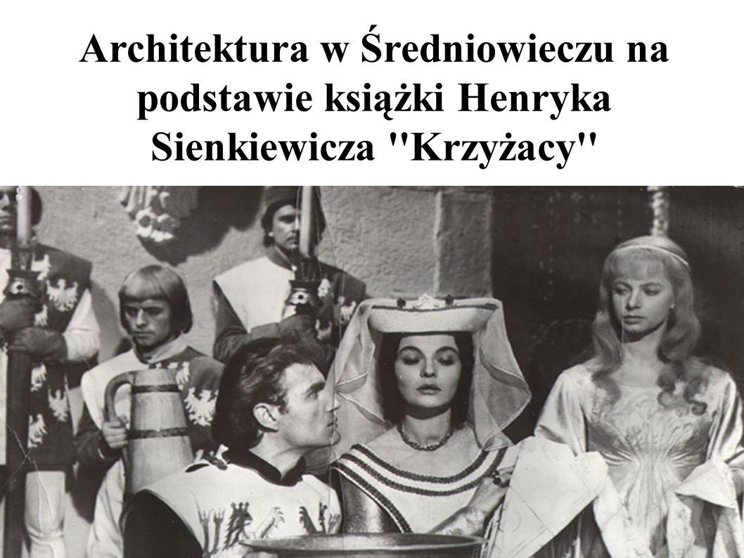 Architektura w Średniowieczu na podstawie książki Henryka Sienkiewicza Krzyżacy