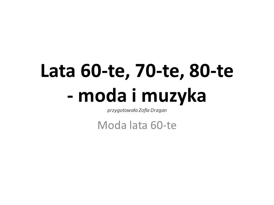Lata 60-te, 70-te, 80-te - moda i muzyka przygotowała Zofia Dragan