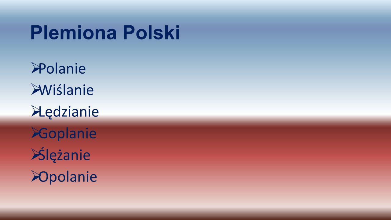 Plemiona Polski Polanie Wiślanie Lędzianie Goplanie Ślężanie Opolanie