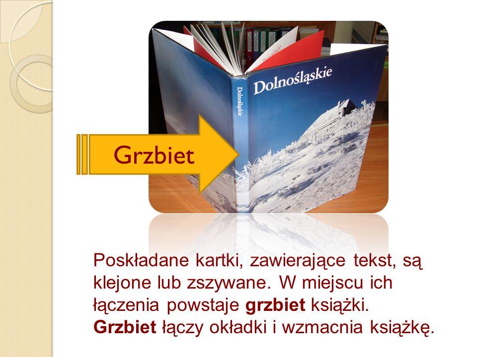 Grzbiet Poskładane kartki, zawierające tekst, są klejone lub zszywane. W miejscu ich łączenia powstaje grzbiet książki.