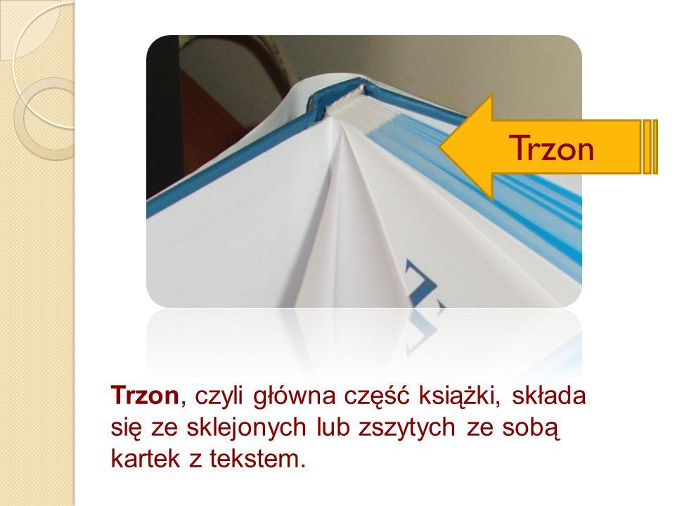 Trzon Trzon, czyli główna część książki, składa się ze sklejonych lub zszytych ze sobą kartek z tekstem.