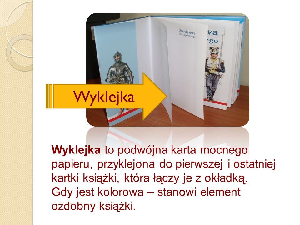 Wyklejka Wyklejka to podwójna karta mocnego papieru, przyklejona do pierwszej i ostatniej kartki książki, która łączy je z okładką.