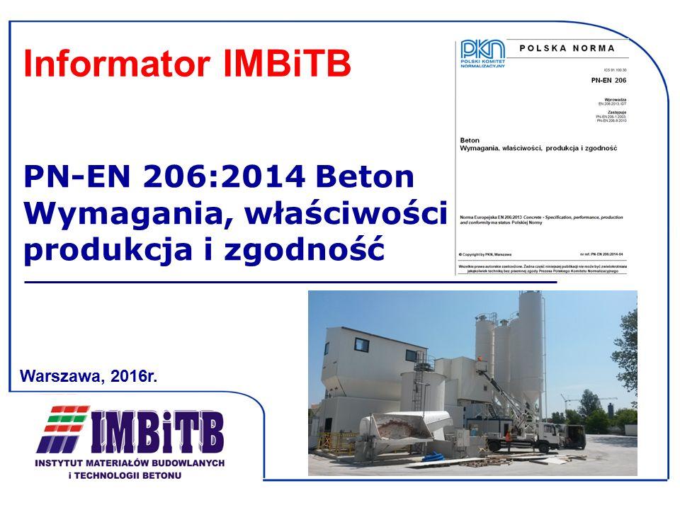 Informator IMBiTB PN-EN 206:2014 Beton Wymagania, właściwości produkcja i zgodność. Warszawa, 2016r.