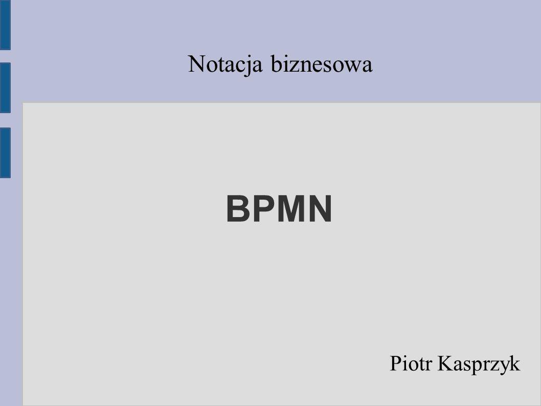 Notacja biznesowa BPMN Piotr Kasprzyk