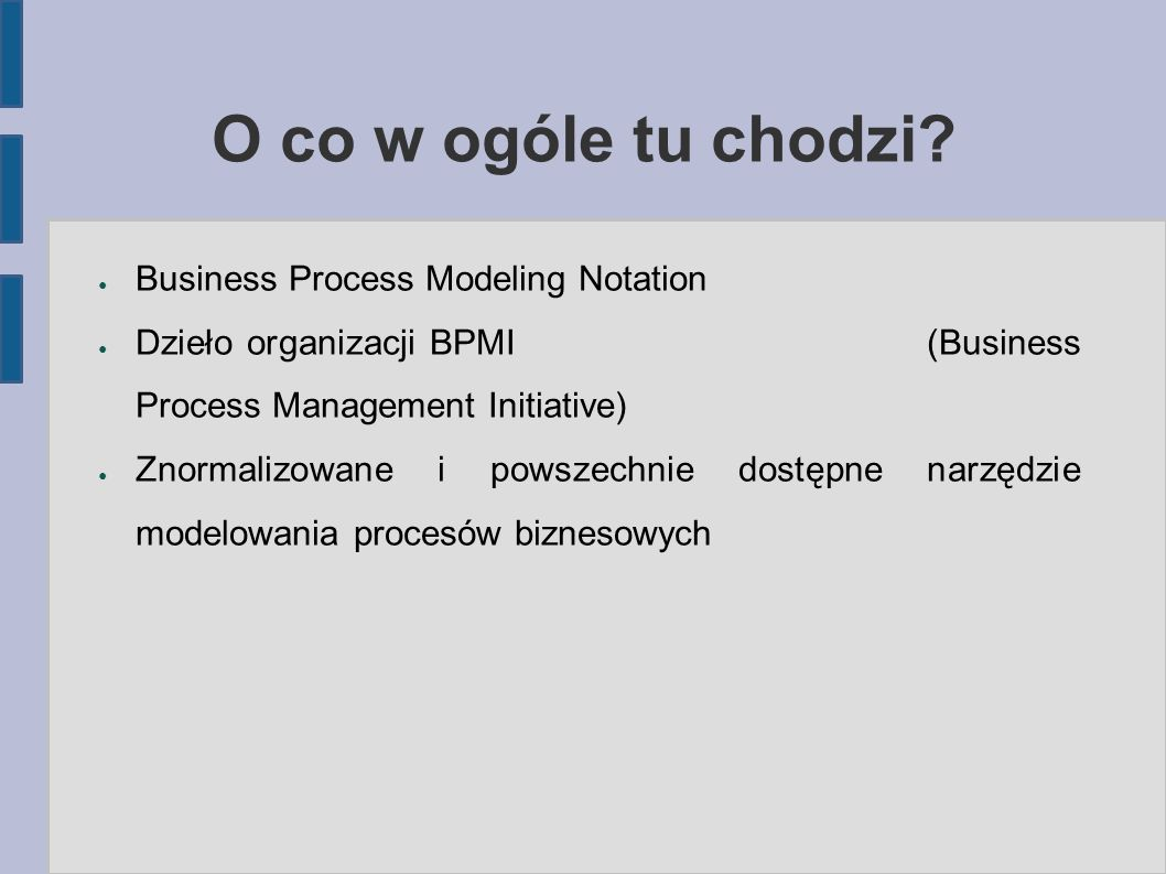 O co w ogóle tu chodzi Business Process Modeling Notation