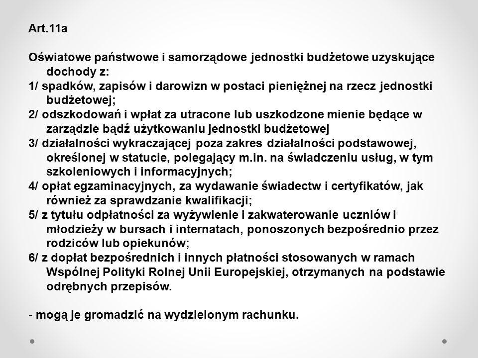 Art.11a Oświatowe państwowe i samorządowe jednostki budżetowe uzyskujące dochody z: