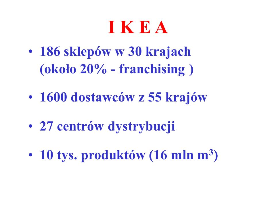 I K E A 186 sklepów w 30 krajach (około 20% - franchising )