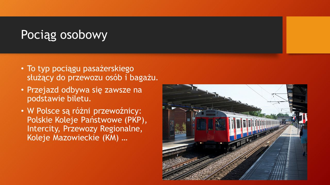 Pociąg osobowy To typ pociągu pasażerskiego służący do przewozu osób i bagażu. Przejazd odbywa się zawsze na podstawie biletu.