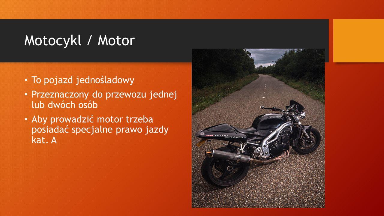 Motocykl / Motor To pojazd jednośladowy