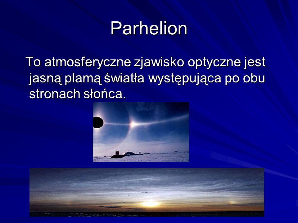 Parhelion To atmosferyczne zjawisko optyczne jest jasną plamą światła występująca po obu stronach słońca.