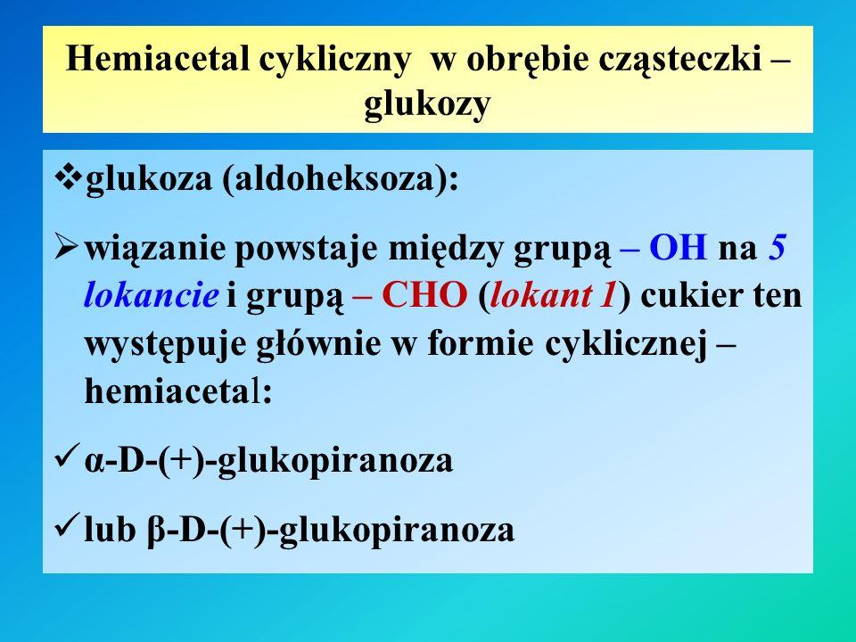 Hemiacetal cykliczny w obrębie cząsteczki – glukozy