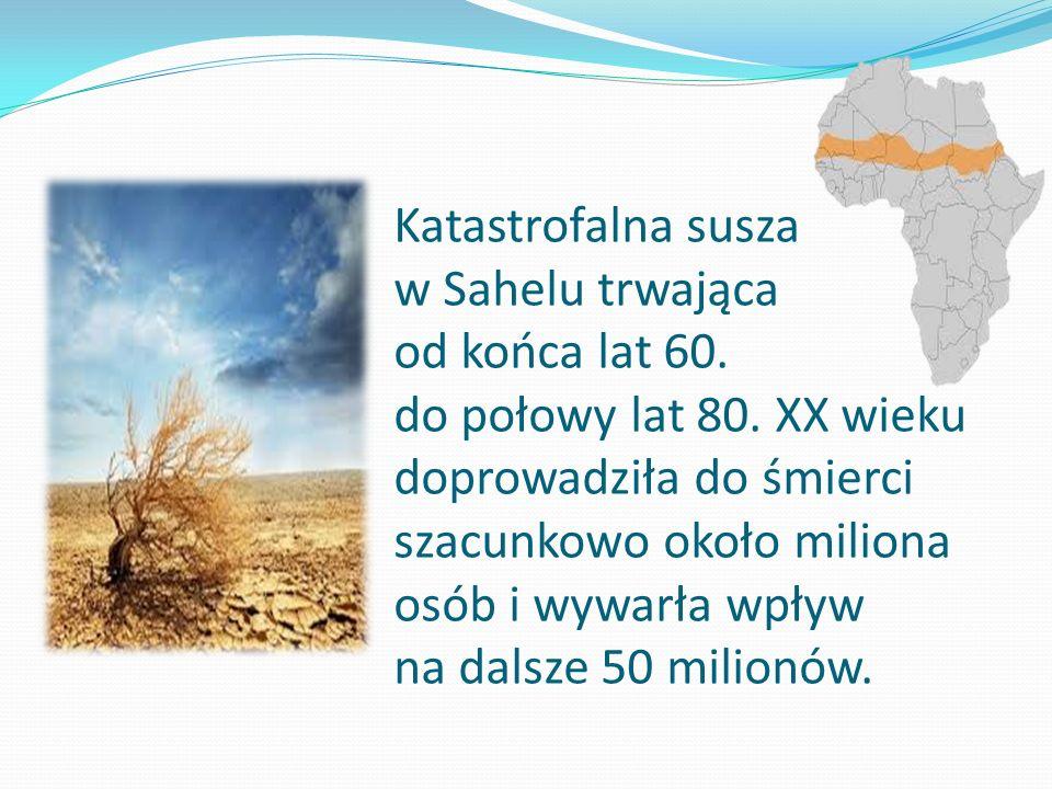 Katastrofalna susza w Sahelu trwająca od końca lat 60.