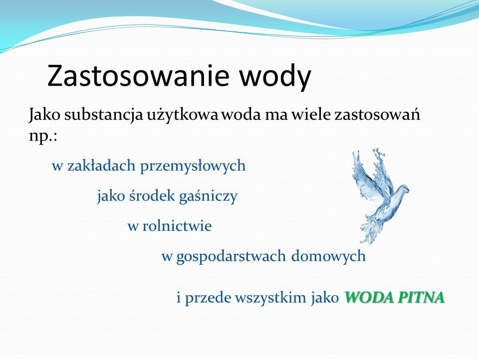 Zastosowanie wody Jako substancja użytkowa woda ma wiele zastosowań np.: w zakładach przemysłowych.