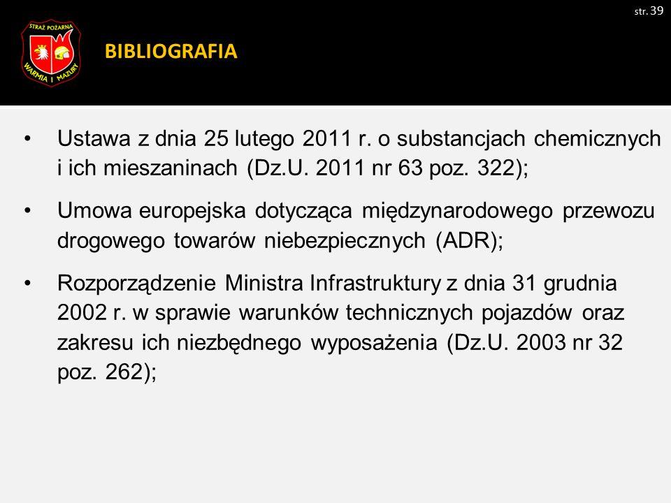 BIBLIOGRAFIA Ustawa z dnia 25 lutego 2011 r. o substancjach chemicznych i ich mieszaninach (Dz.U. 2011 nr 63 poz. 322);