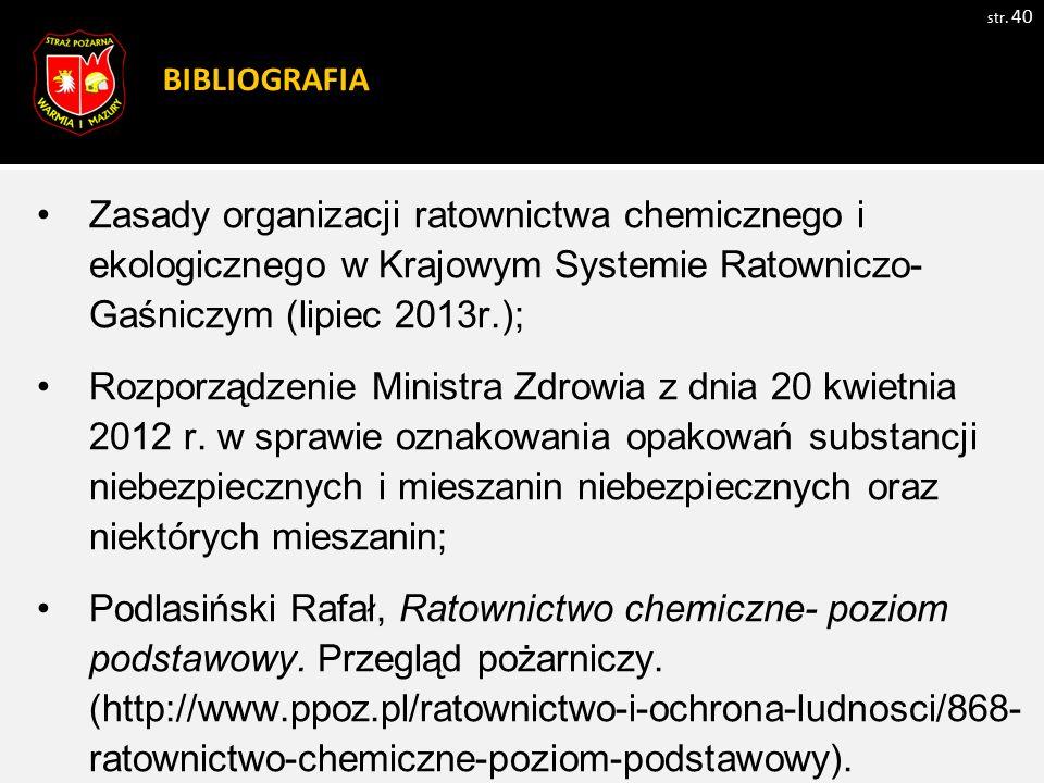 BIBLIOGRAFIA Zasady organizacji ratownictwa chemicznego i ekologicznego w Krajowym Systemie Ratowniczo-Gaśniczym (lipiec 2013r.);