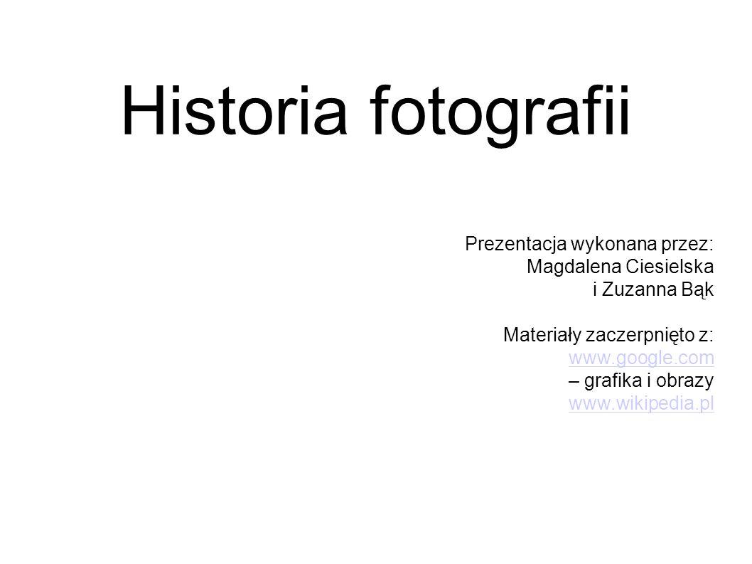 Historia fotografii Prezentacja wykonana przez: Magdalena Ciesielska