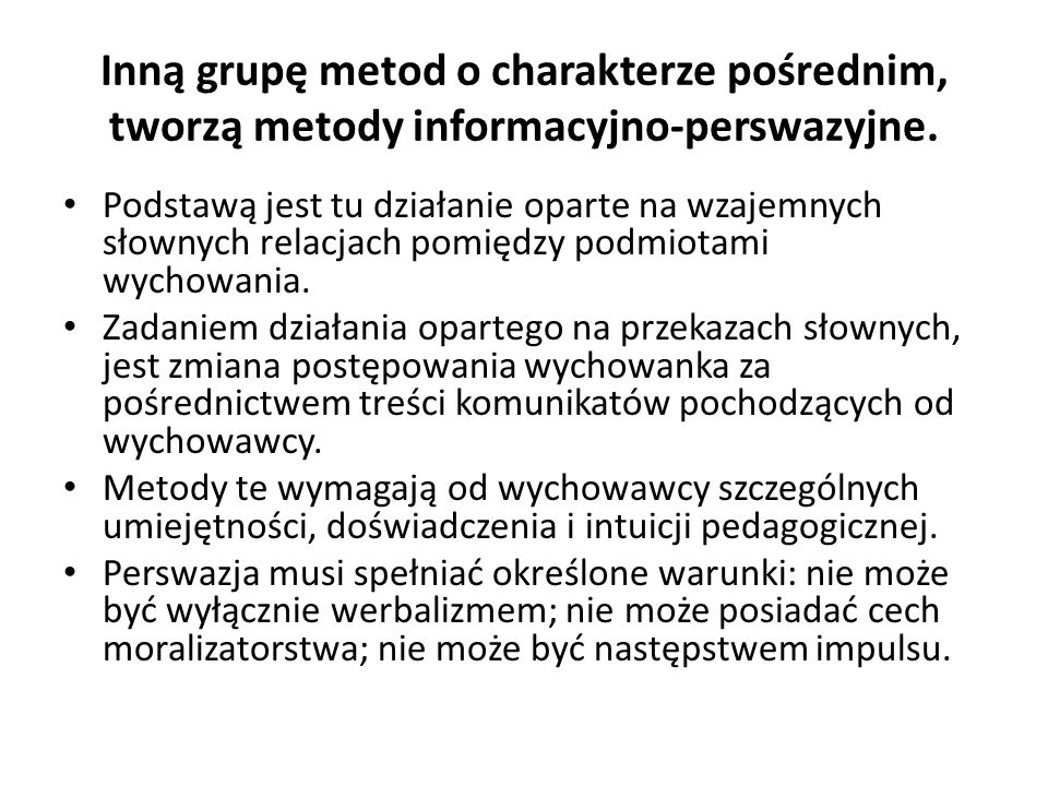 Inną grupę metod o charakterze pośrednim, tworzą metody informacyjno-perswazyjne.