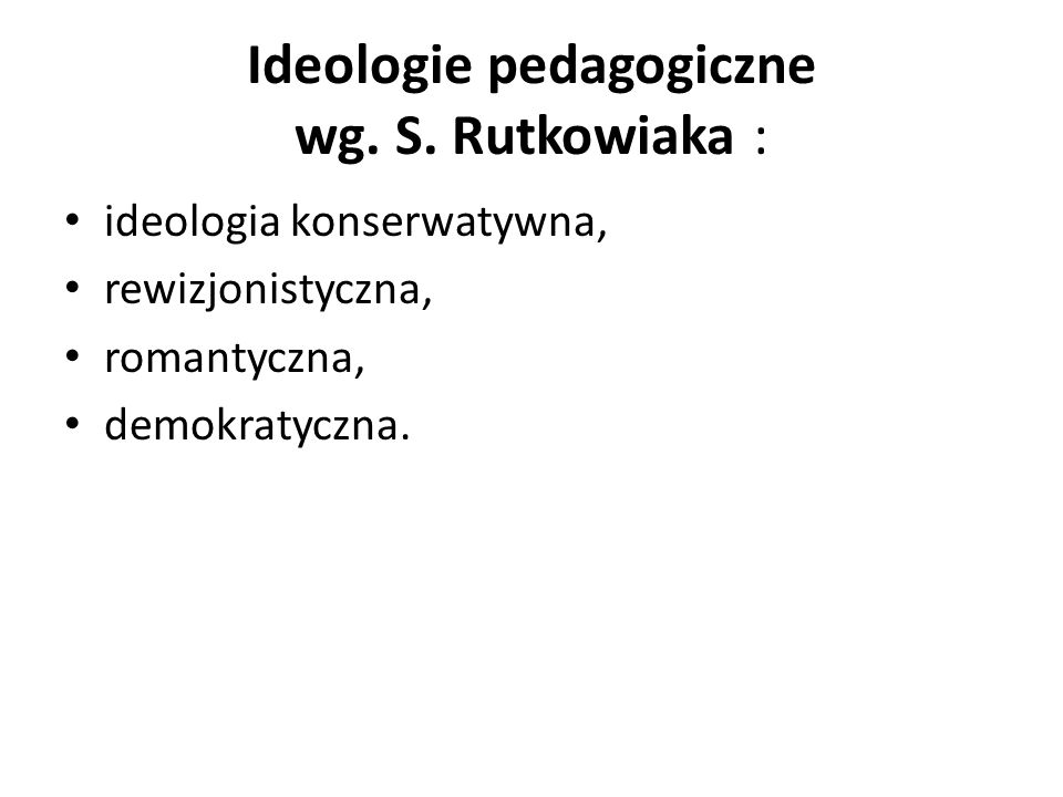 Ideologie pedagogiczne wg. S. Rutkowiaka :