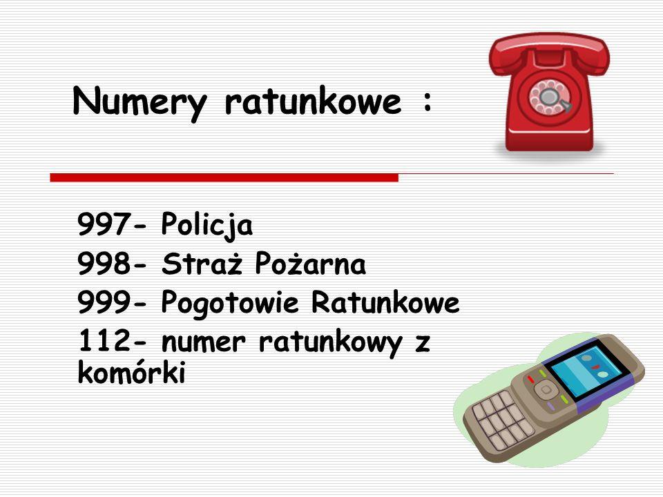 Numery ratunkowe : 997- Policja 998- Straż Pożarna