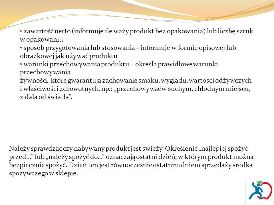 • zawartość netto (informuje ile waży produkt bez opakowania) lub liczbę sztuk