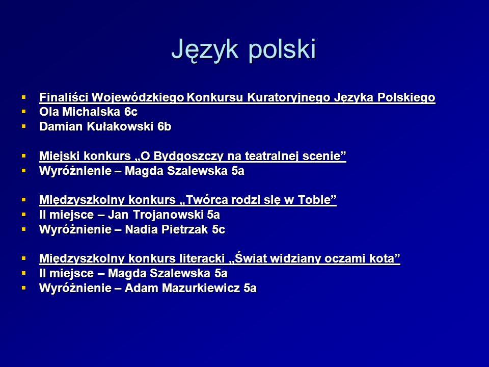 Język polskiFinaliści Wojewódzkiego Konkursu Kuratoryjnego Języka Polskiego. Ola Michalska 6c. Damian Kułakowski 6b.