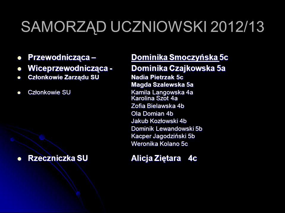 SAMORZĄD UCZNIOWSKI 2012/13 Przewodnicząca – Dominika Smoczyńska 5c