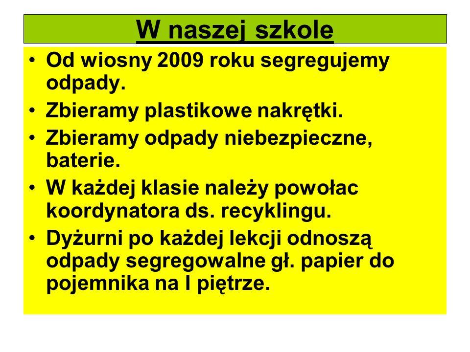 W naszej szkole Od wiosny 2009 roku segregujemy odpady.
